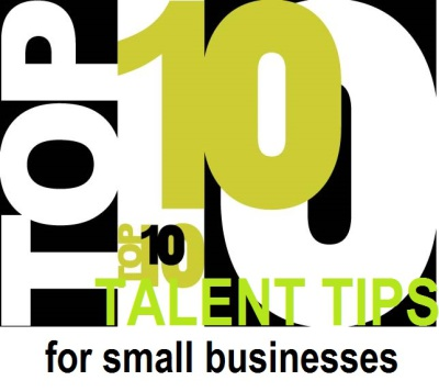 Top 10 Talent Tips for Small Businesses